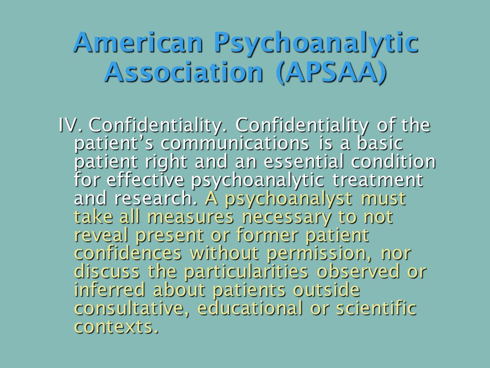 American Psychoanalytic Association (APSAA) IV. Confidentiality.