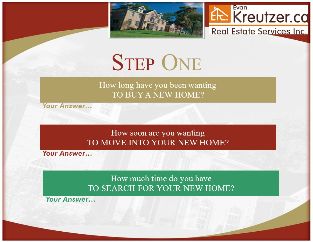S TEP O NE How long have you been wanting TO BUY A NEW HOME.