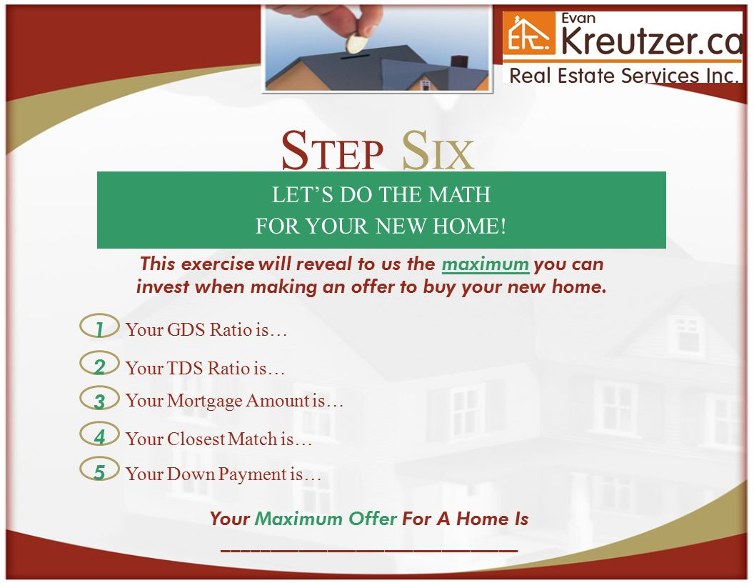 S TEP S IX LET'S DO THE MATH FOR YOUR NEW HOME.