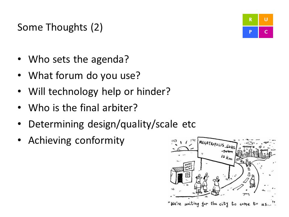 Some Thoughts (2) Who sets the agenda? What forum do you use? Will technology help or hinder? Who is the final arbiter? Determining design/quality/sca