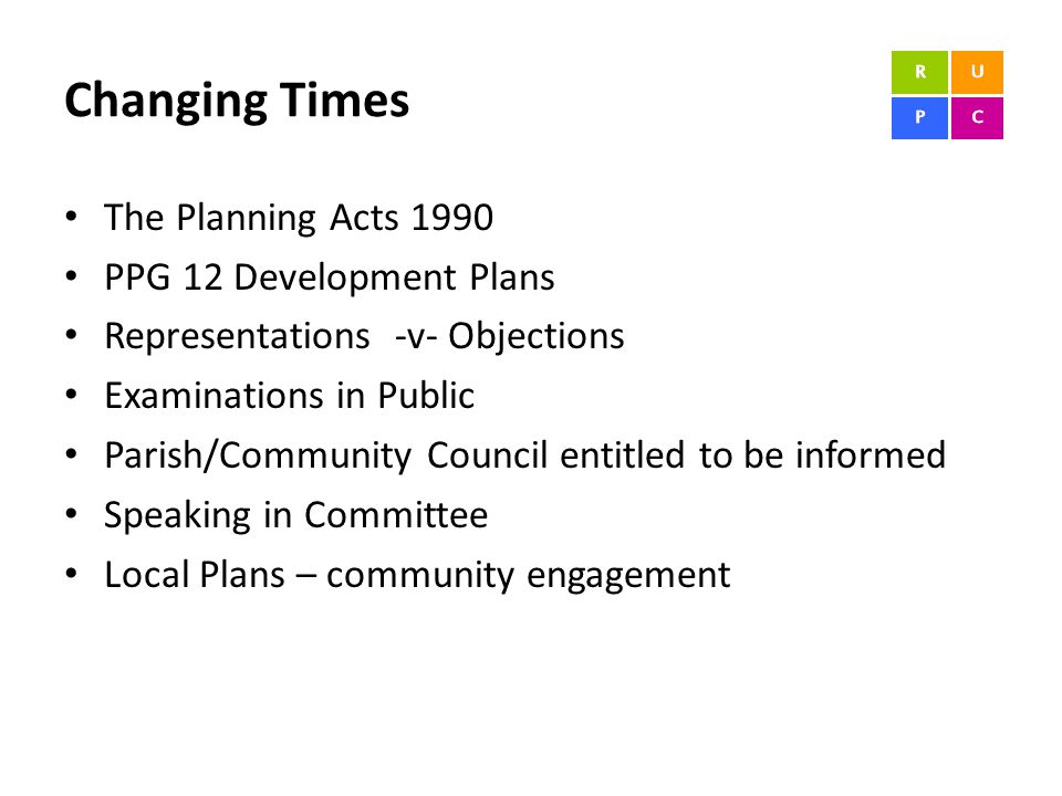 Changing Times The Planning Acts 1990 PPG 12 Development Plans Representations -v- Objections Examinations in Public Parish/Community Council entitled