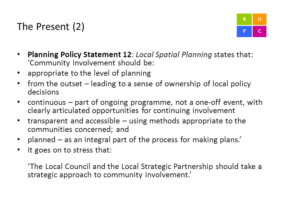 The Present (2) Planning Policy Statement 12: Local Spatial Planning states that: 'Community Involvement should be: appropriate to the level of planni
