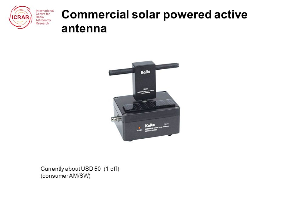 Commercial solar powered active antenna Currently about USD 50 (1 off) (consumer AM/SW)