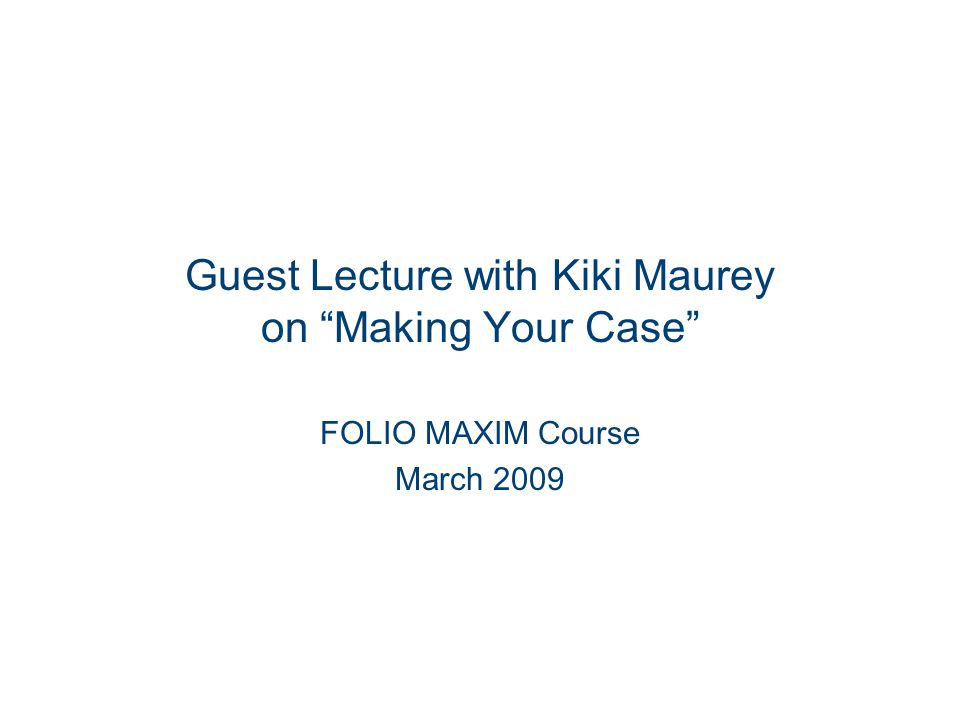 Guest Lecture with Kiki Maurey on Making Your Case FOLIO MAXIM Course March 2009