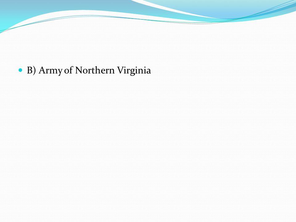 B) Army of Northern Virginia