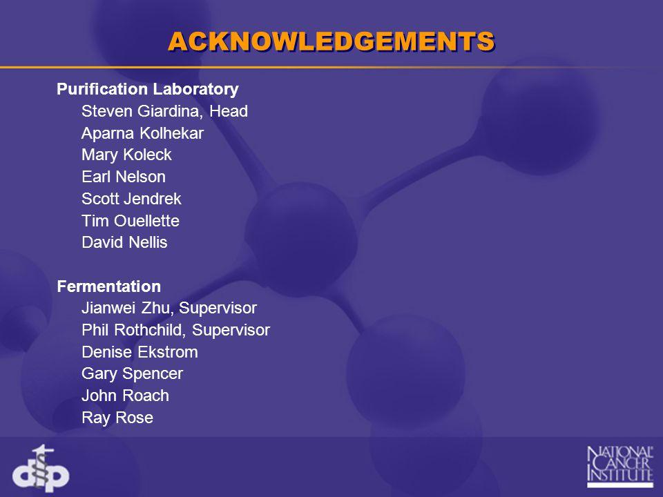 ACKNOWLEDGEMENTS Purification Laboratory Steven Giardina, Head Aparna Kolhekar Mary Koleck Earl Nelson Scott Jendrek Tim Ouellette David Nellis Fermen