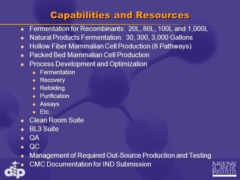 Capabilities and Resources Fermentation for Recombinants: 20L, 80L, 100L and 1,000L Natural Products Fermentation: 30, 300, 3,000 Gallons Hollow Fiber