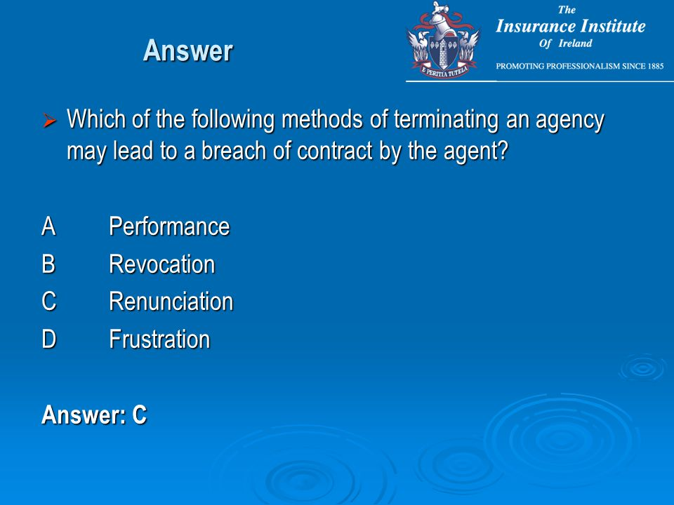 Answer  Which of the following methods of terminating an agency may lead to a breach of contract by the agent.