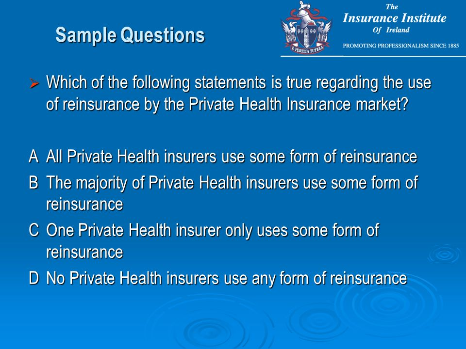 Sample Questions  Which of the following statements is true regarding the use of reinsurance by the Private Health Insurance market.