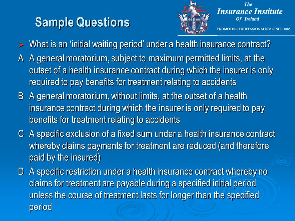 Sample Questions  What is an 'initial waiting period' under a health insurance contract.