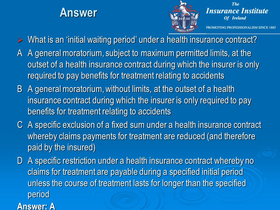 Answer  What is an 'initial waiting period' under a health insurance contract.