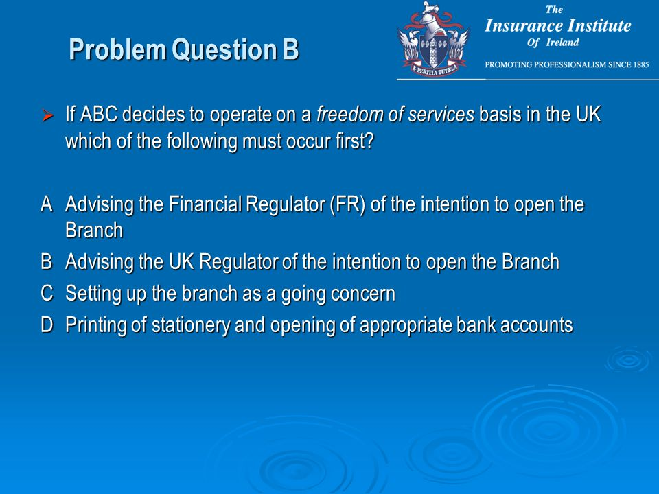 Problem Question B  If ABC decides to operate on a freedom of services basis in the UK which of the following must occur first.