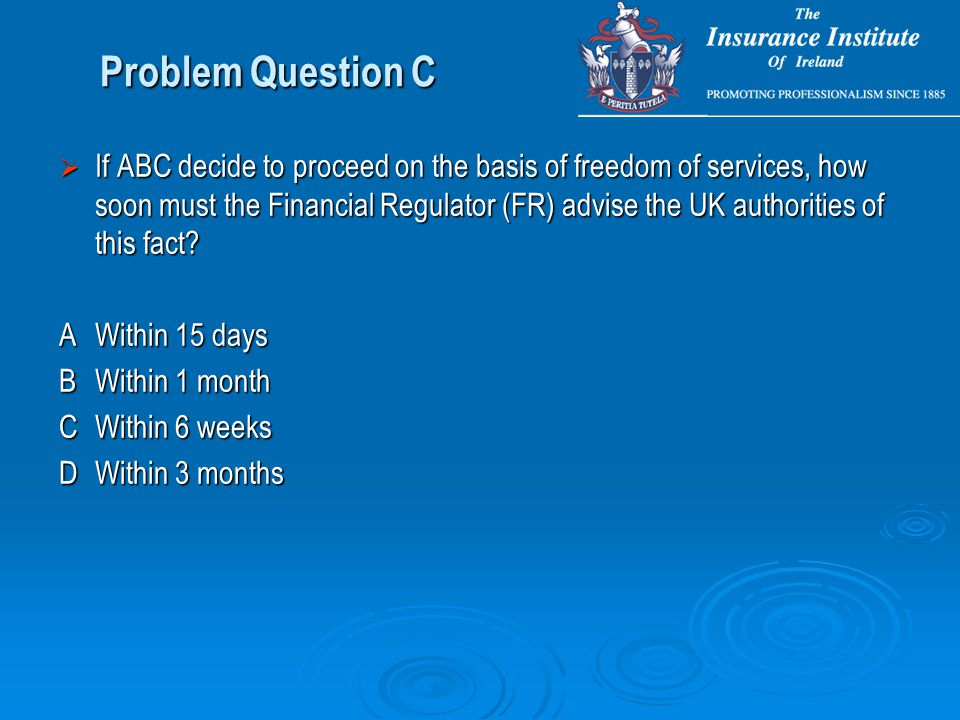 Problem Question C  If ABC decide to proceed on the basis of freedom of services, how soon must the Financial Regulator (FR) advise the UK authorities of this fact.