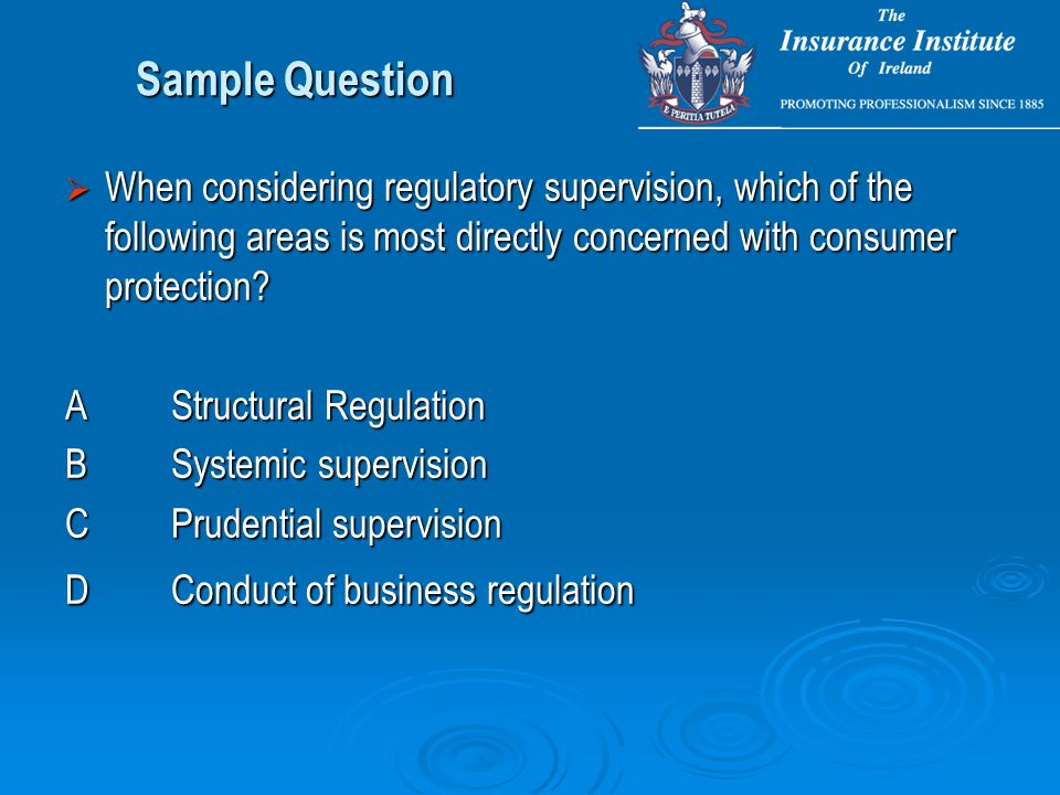 Sample Question  When considering regulatory supervision, which of the following areas is most directly concerned with consumer protection.