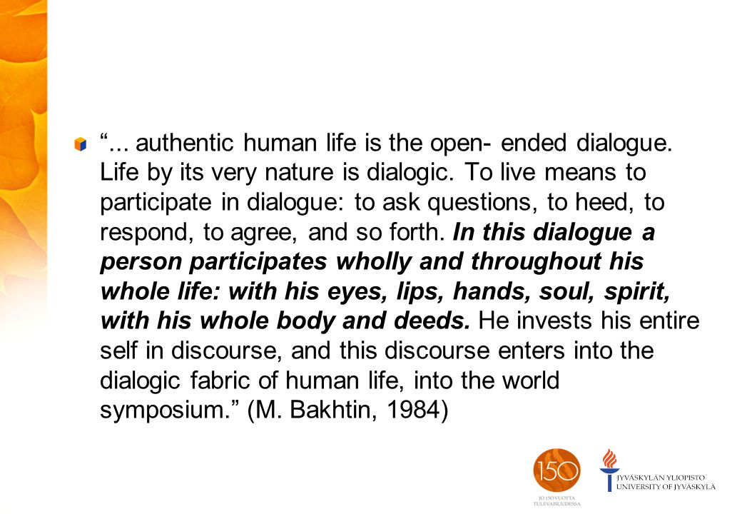... authentic human life is the open- ended dialogue.