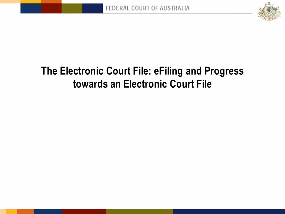 The Electronic Court File: eFiling and Progress towards an Electronic Court File