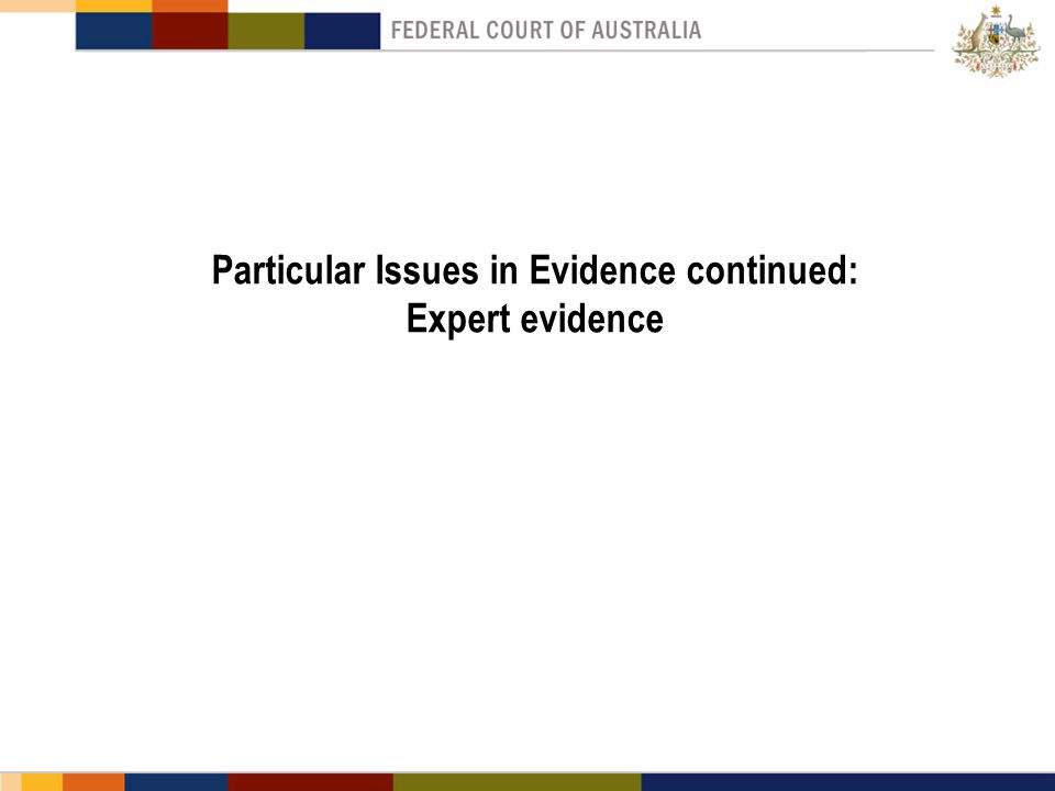 Particular Issues in Evidence continued: Expert evidence