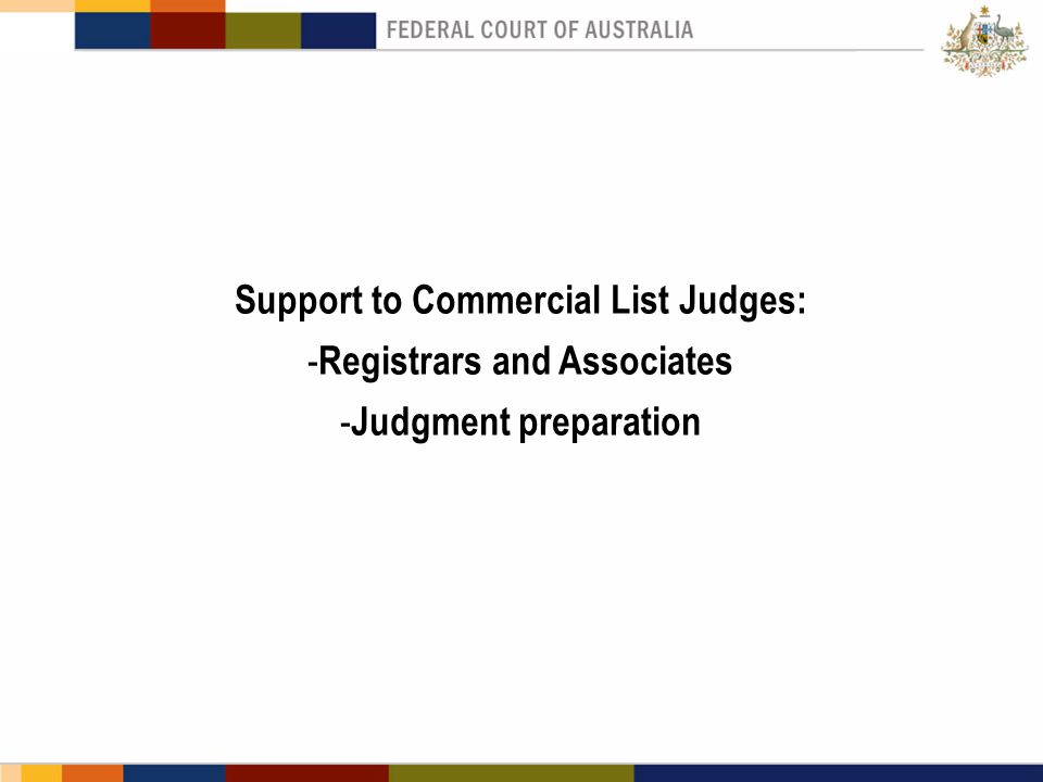 Support to Commercial List Judges: - Registrars and Associates - Judgment preparation