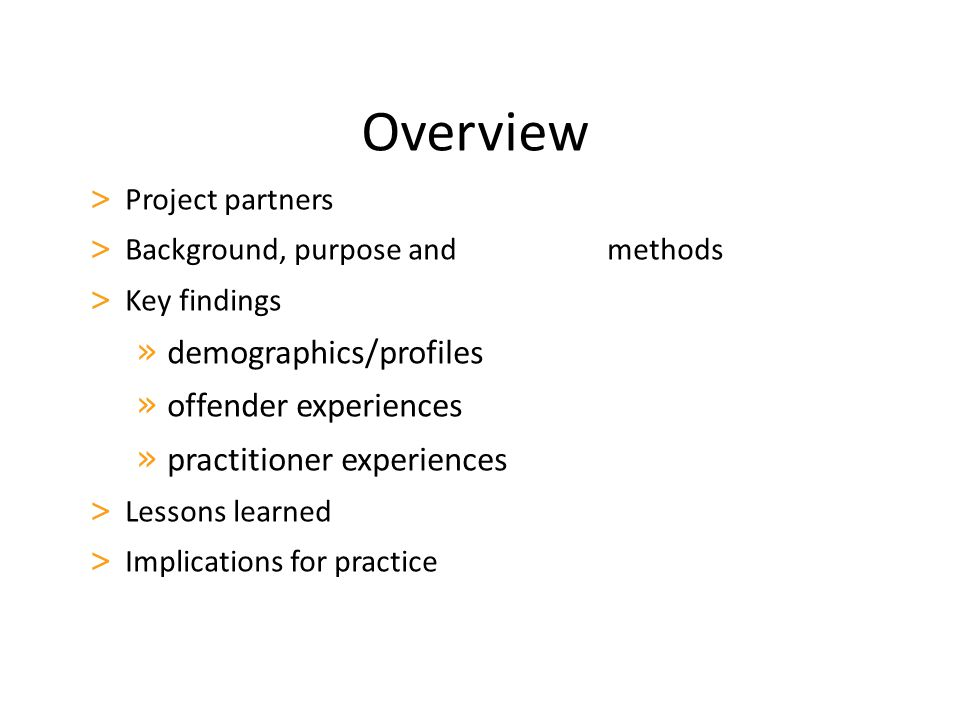 Overview > Project partners > Background, purpose and methods > Key findings » demographics/profiles » offender experiences » practitioner experiences