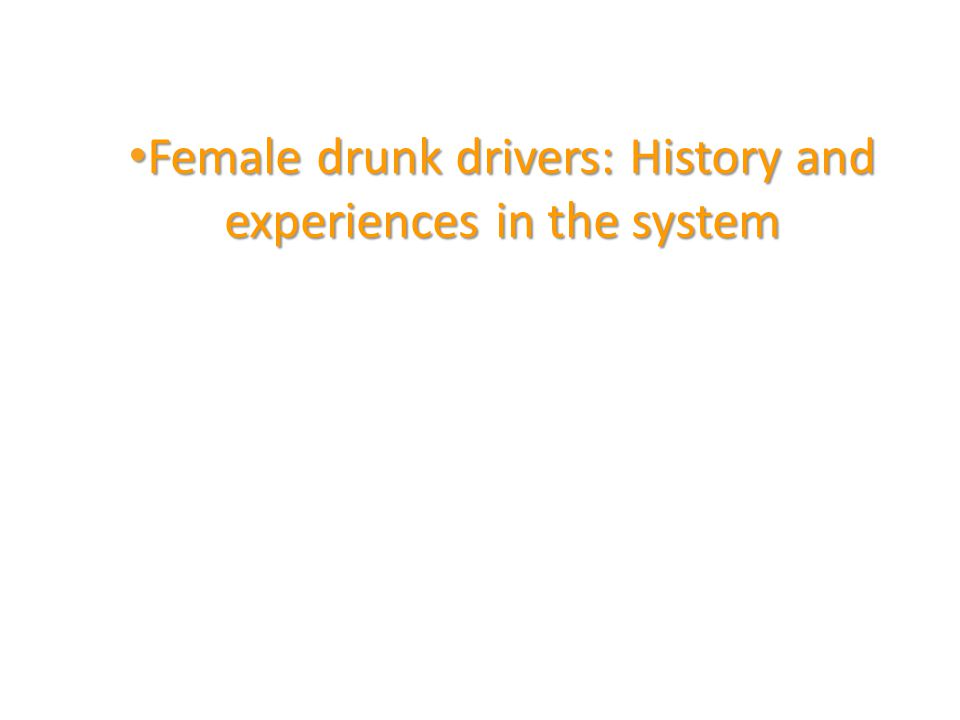 Female drunk drivers: History and experiences in the system Female drunk drivers: History and experiences in the system