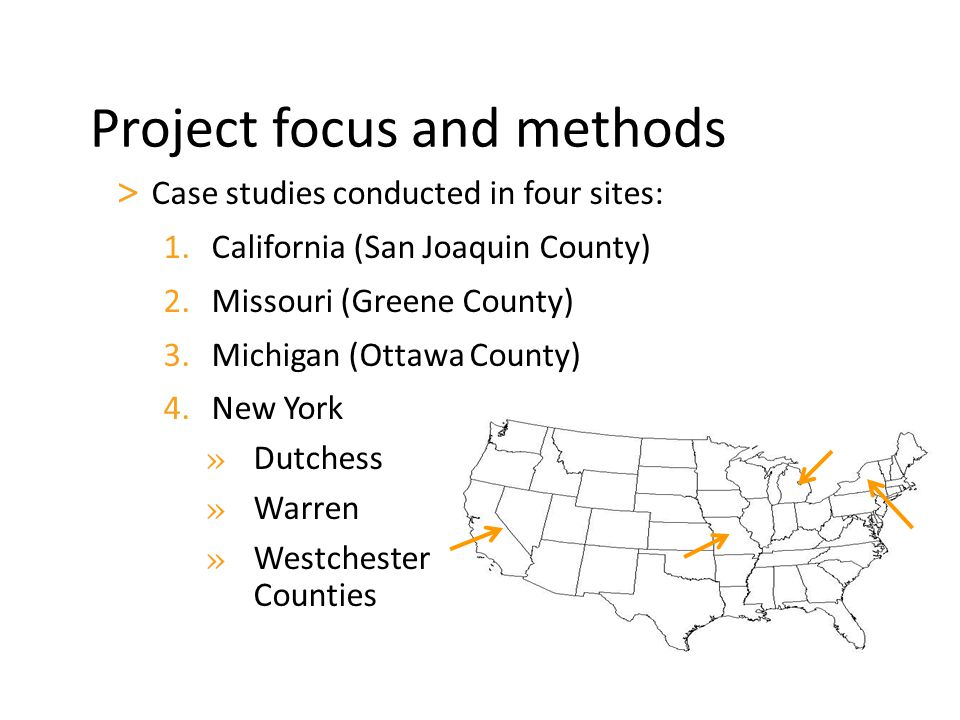 > Case studies conducted in four sites: 1.California (San Joaquin County) 2.Missouri (Greene County) 3.Michigan (Ottawa County) 4.New York » Dutchess