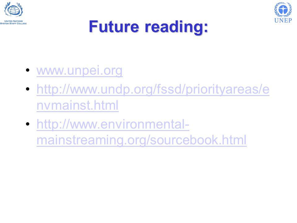 Future reading: www.unpei.org http://www.undp.org/fssd/priorityareas/e nvmainst.htmlhttp://www.undp.org/fssd/priorityareas/e nvmainst.html http://www.environmental- mainstreaming.org/sourcebook.htmlhttp://www.environmental- mainstreaming.org/sourcebook.html