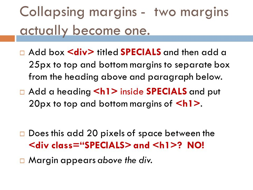 Collapsing margins - two margins actually become one.  Add box titled SPECIALS and then add a 25px to top and bottom margins to separate box from the