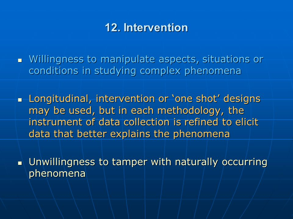 12. Intervention Willingness to manipulate aspects, situations or conditions in studying complex phenomena Willingness to manipulate aspects, situatio