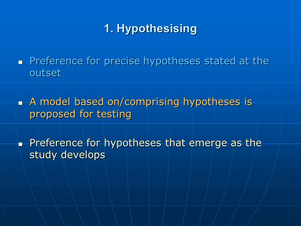 1. Hypothesising Preference for precise hypotheses stated at the outset Preference for precise hypotheses stated at the outset A model based on/compri