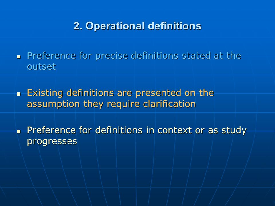 2. Operational definitions Preference for precise definitions stated at the outset Preference for precise definitions stated at the outset Existing de