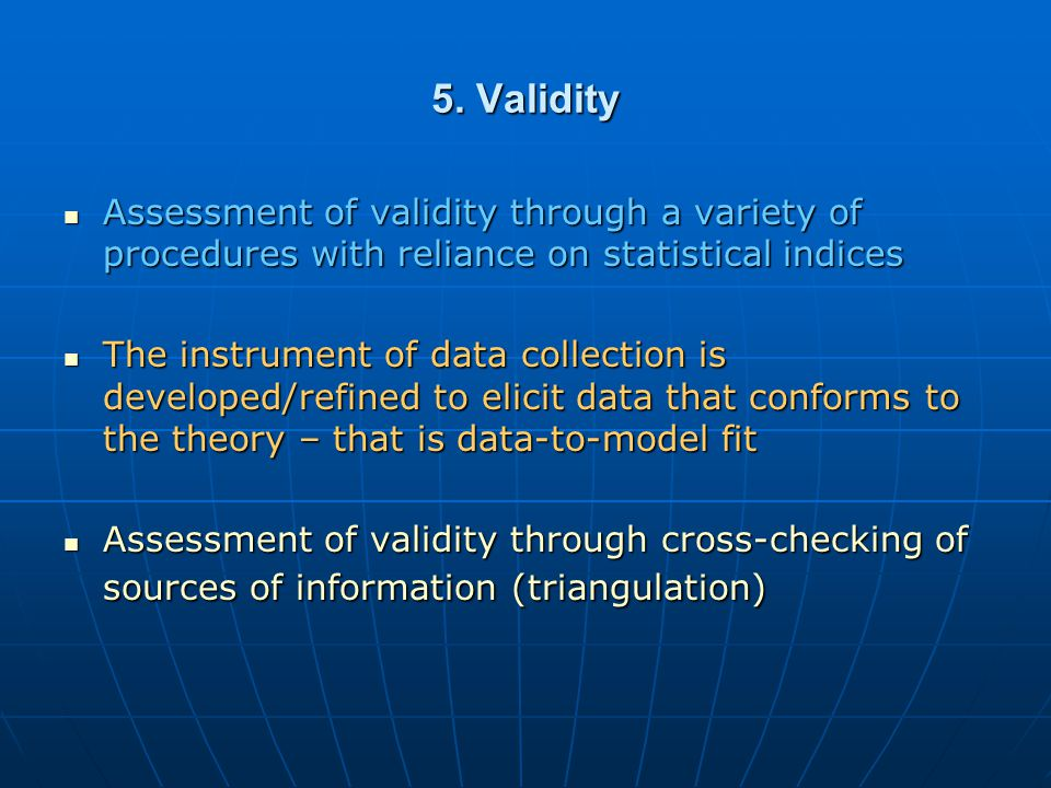 5. Validity Assessment of validity through a variety of procedures with reliance on statistical indices Assessment of validity through a variety of pr
