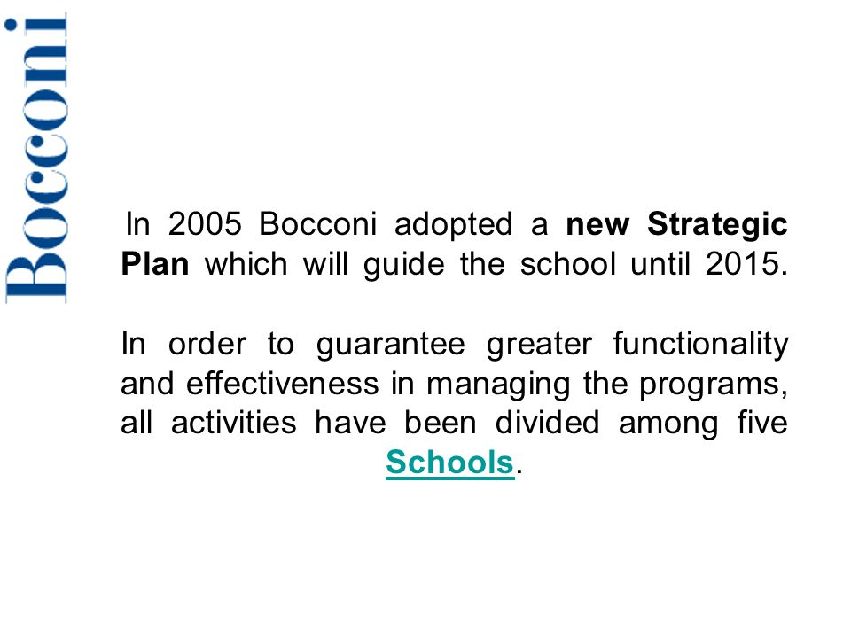 In 2005 Bocconi adopted a new Strategic Plan which will guide the school until 2015.