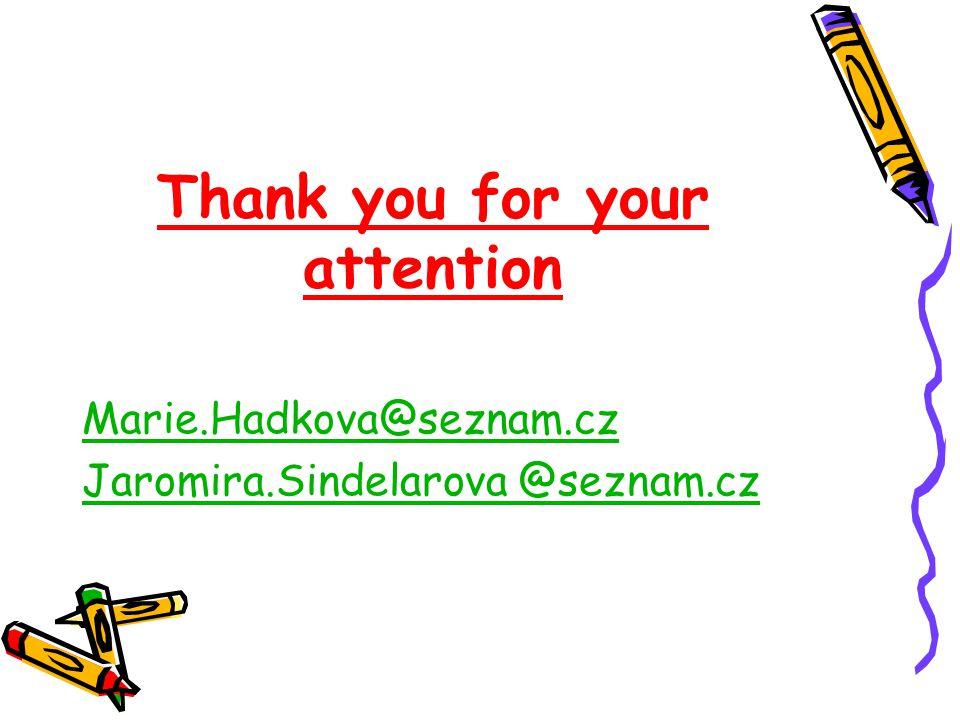 Thank you for your attention Marie.Hadkova@seznam.cz Jaromira.Sindelarova @seznam.cz@