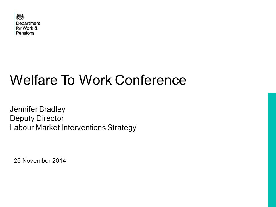 Welfare To Work Conference Jennifer Bradley Deputy Director Labour Market Interventions Strategy 26 November 2014