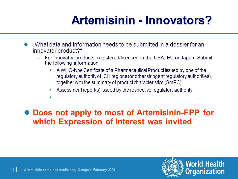 Artemisinin combined medicines, Kampala, February 2009 11 | Artemisinin - Innovators.