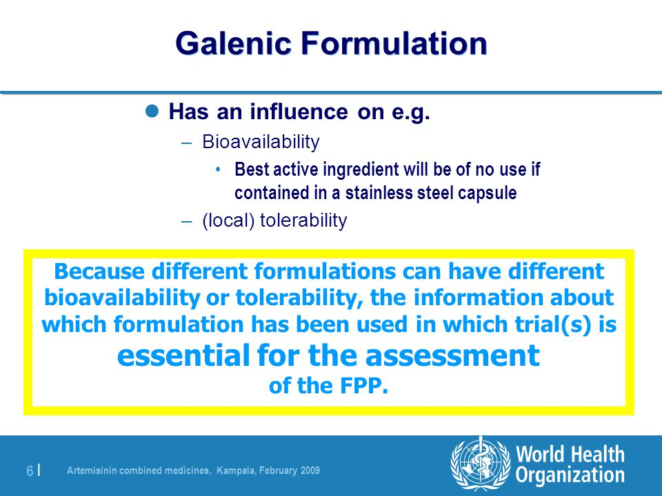 Artemisinin combined medicines, Kampala, February 2009 6 |6 | Galenic Formulation Has an influence on e.g.