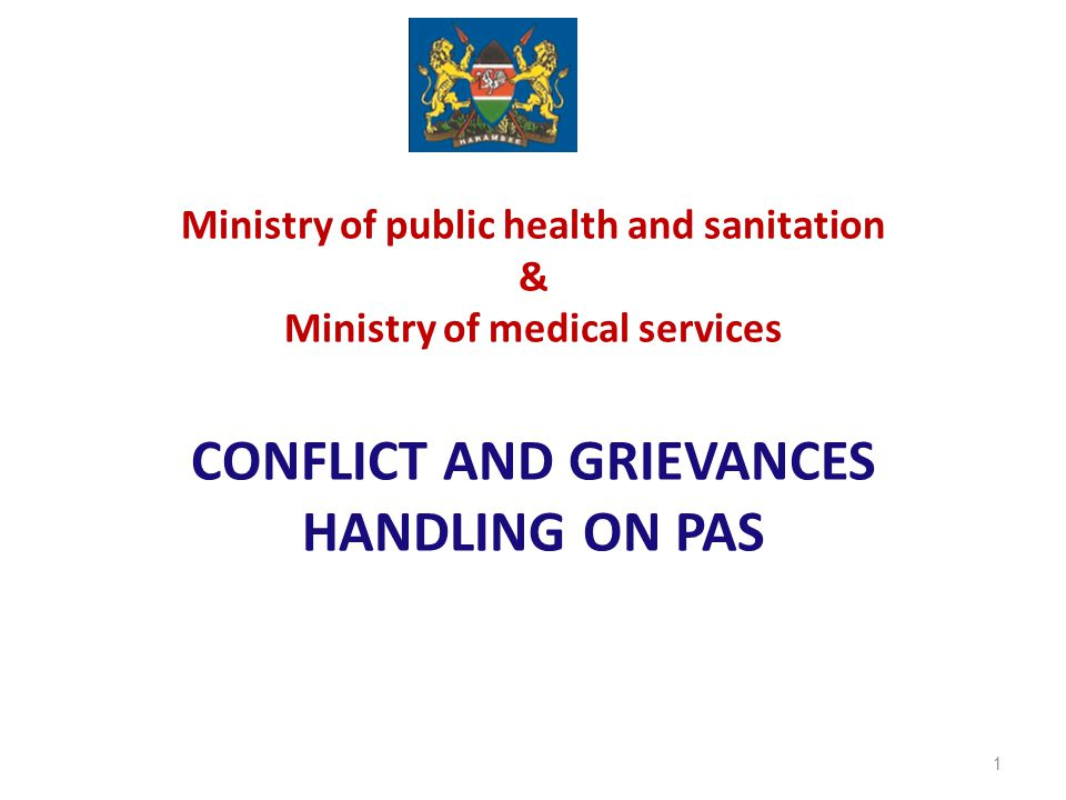 Ministry of public health and sanitation & Ministry of medical services CONFLICT AND GRIEVANCES HANDLING ON PAS 1