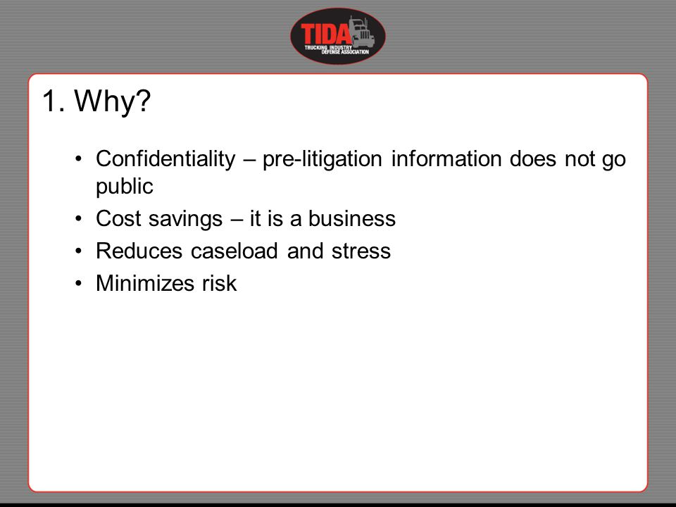 1. Why? Confidentiality – pre-litigation information does not go public Cost savings – it is a business Reduces caseload and stress Minimizes risk
