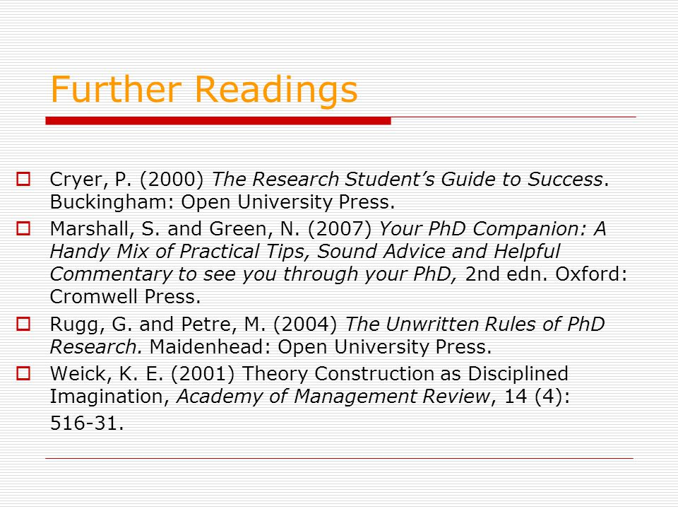 Further Readings  Cryer, P. (2000) The Research Student's Guide to Success.