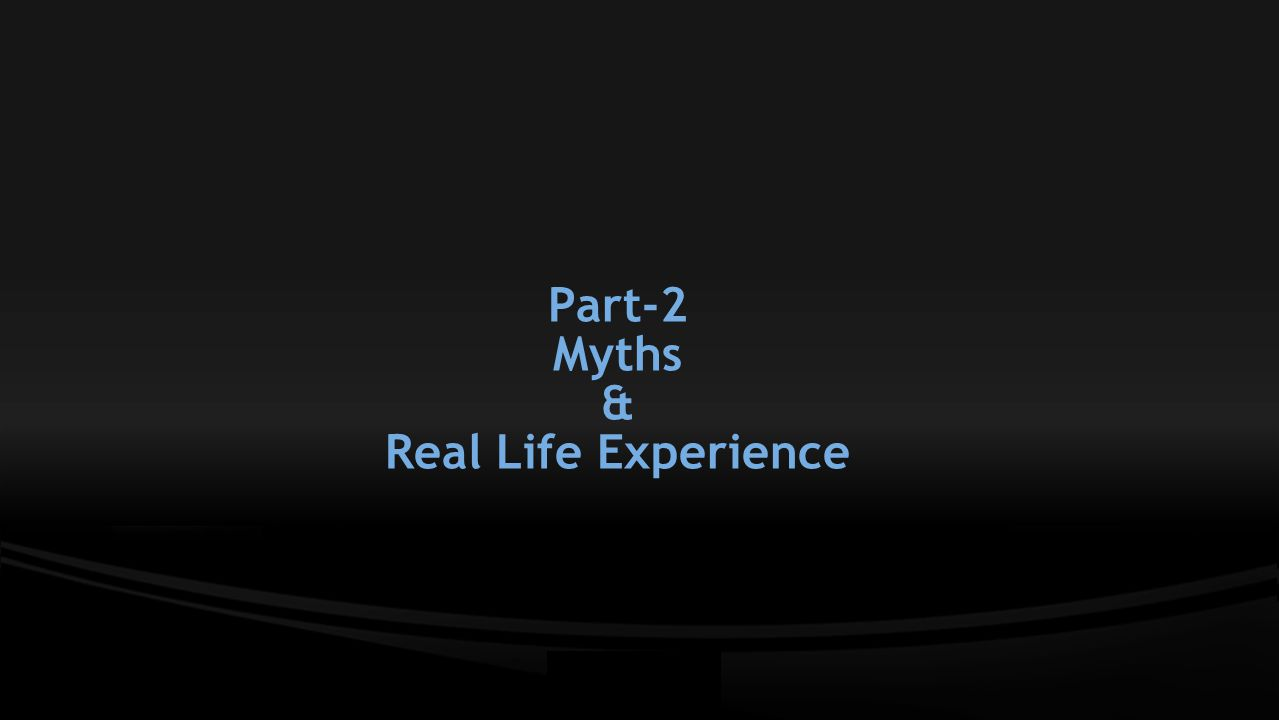 Part-2 Myths & Real Life Experience