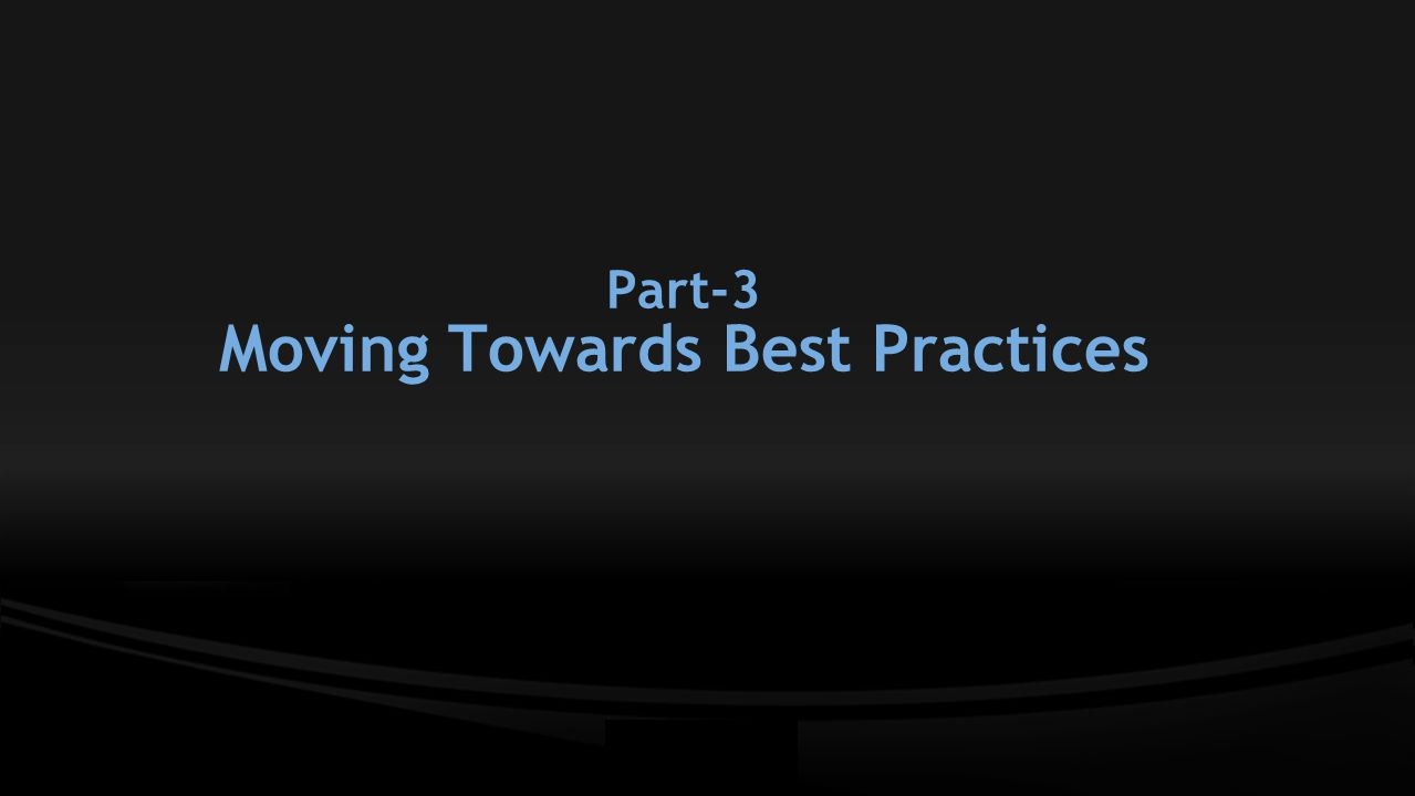 Part-3 Moving Towards Best Practices