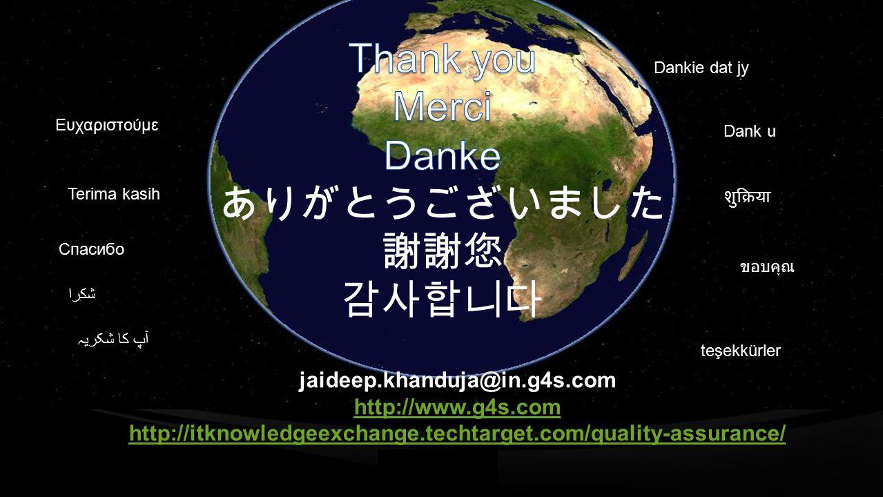 jaideep.khanduja@in.g4s.com http://www.g4s.com http://itknowledgeexchange.techtarget.com/quality-assurance/ آپ کا شکریہ teşekkürler ขอบคุณ Спасибо Terima kasih शुक्रिया Ευχαριστούμε Dank u شكرا Dankie dat jy