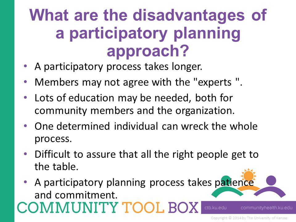 Copyright © 2014 by The University of Kansas What are the disadvantages of a participatory planning approach.