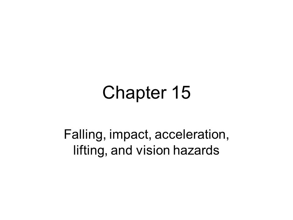 Chapter 15 Falling, impact, acceleration, lifting, and vision hazards