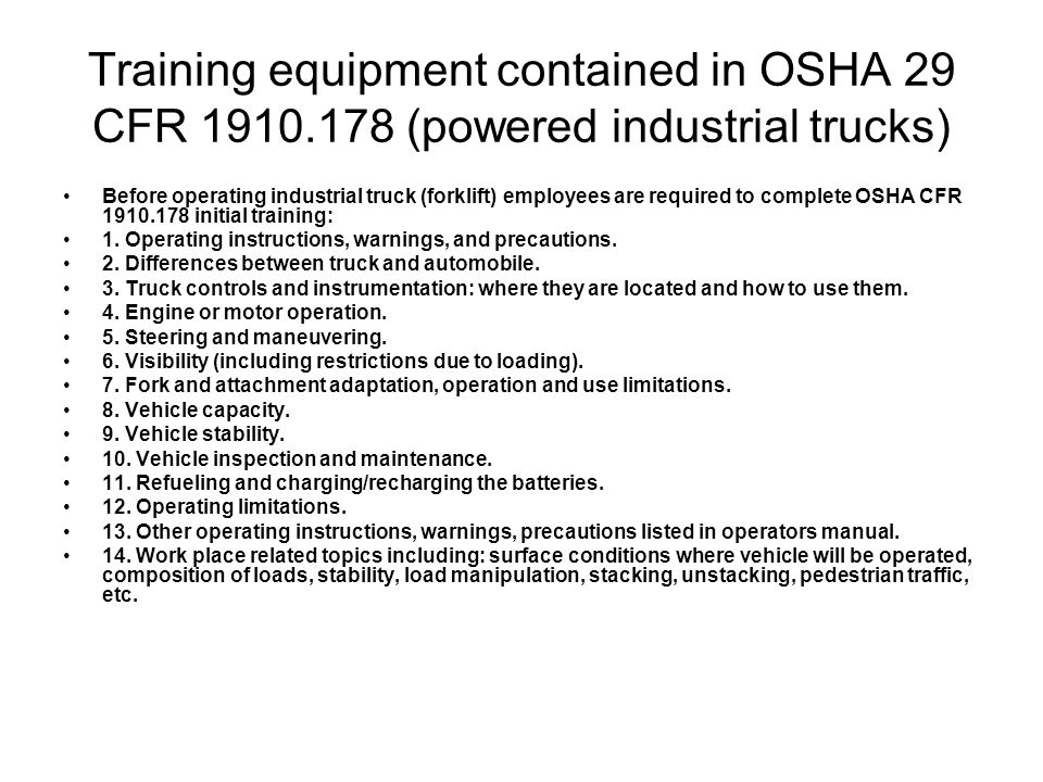 Training equipment contained in OSHA 29 CFR 1910.178 (powered industrial trucks) Before operating industrial truck (forklift) employees are required t