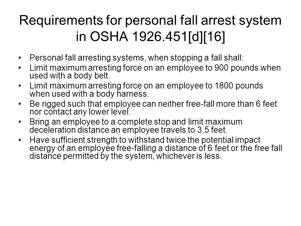 Requirements for personal fall arrest system in OSHA 1926.451[d][16] Personal fall arresting systems, when stopping a fall shall: Limit maximum arrest