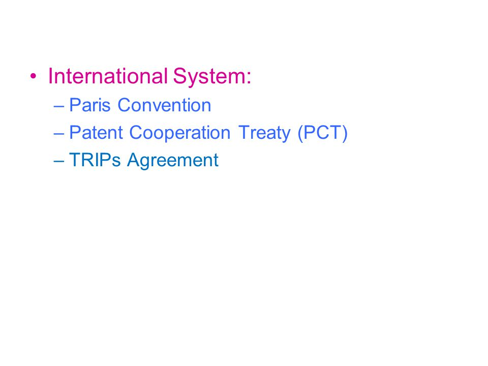 International System: –Paris Convention –Patent Cooperation Treaty (PCT) –TRIPs Agreement