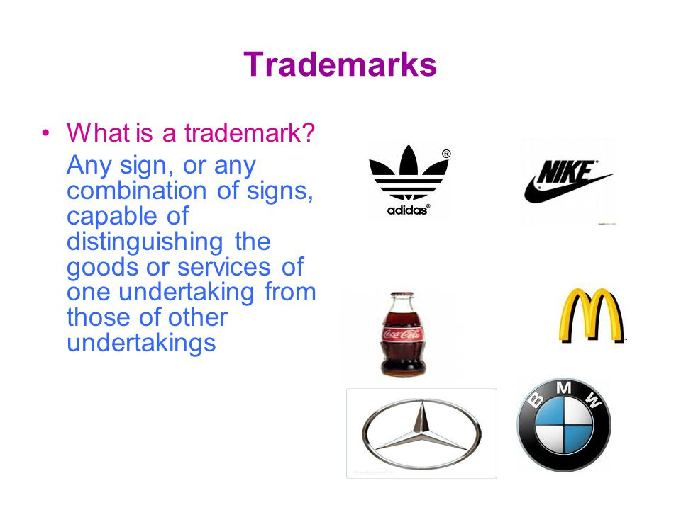 Trademarks What is a trademark? Any sign, or any combination of signs, capable of distinguishing the goods or services of one undertaking from those o