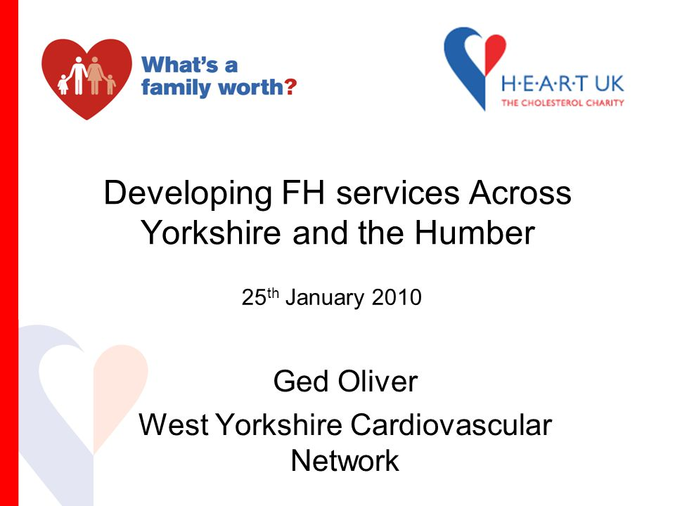 Developing FH services Across Yorkshire and the Humber Ged Oliver West Yorkshire Cardiovascular Network 25 th January 2010