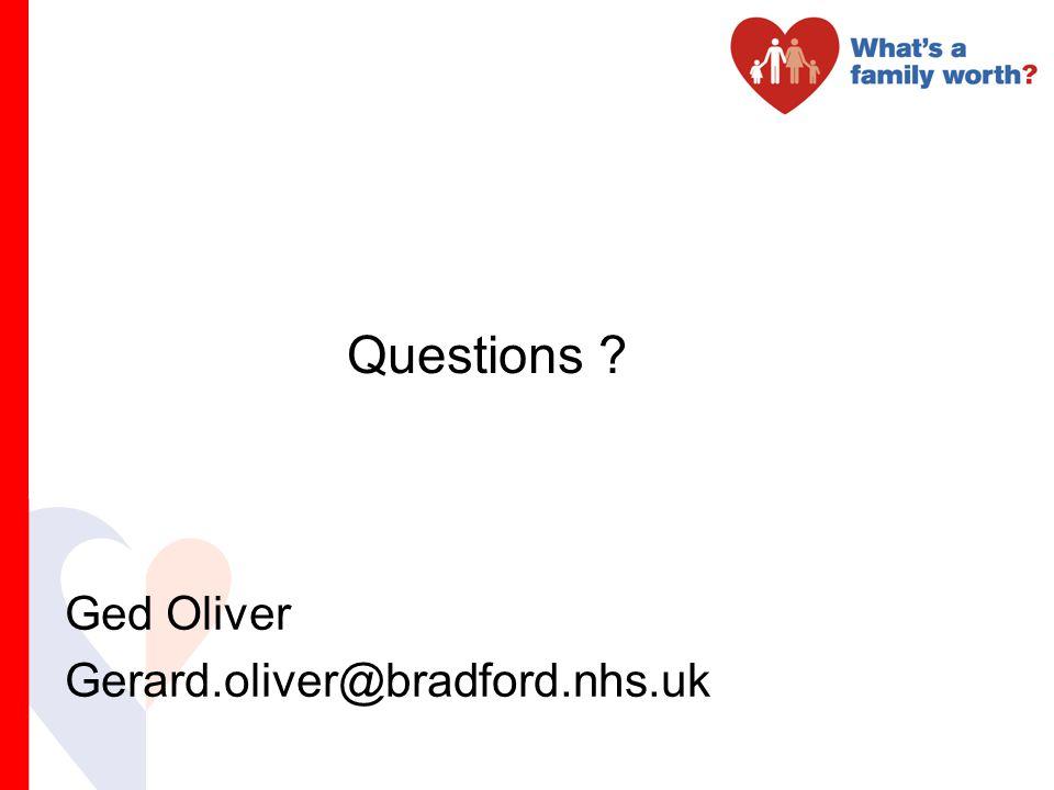Questions ? Ged Oliver Gerard.oliver@bradford.nhs.uk